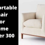 Comfortable Chair For Home Under 300